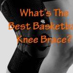 Best Basketball Knee Braces: Top 10 Reviews